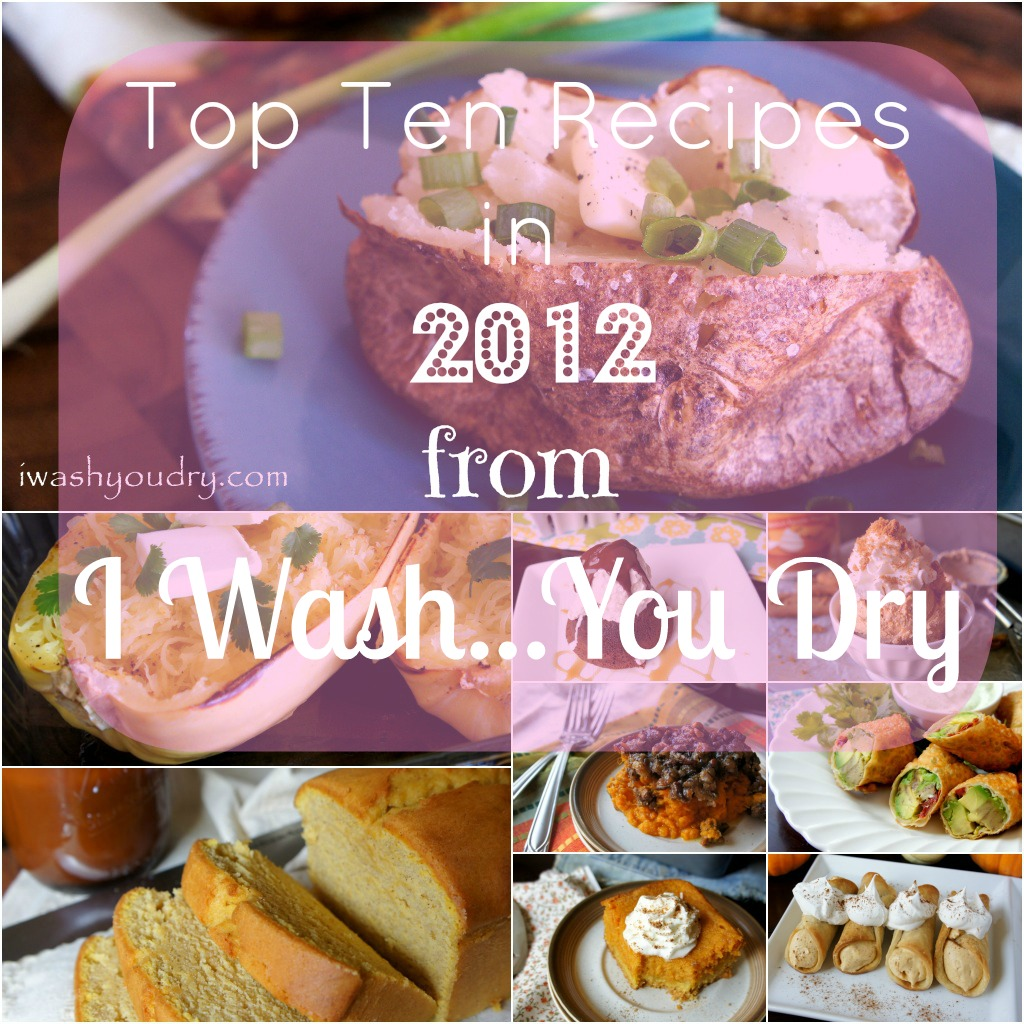 Top Ten Recipes of 2012 from I Wash…You Dry