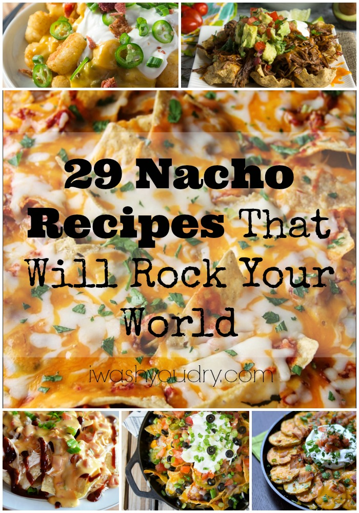 29 Nacho Recipes That Will Rock Your World